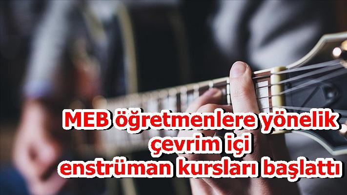 MEB öğretmenlere yönelik çevrim içi enstrüman kursları başlattı