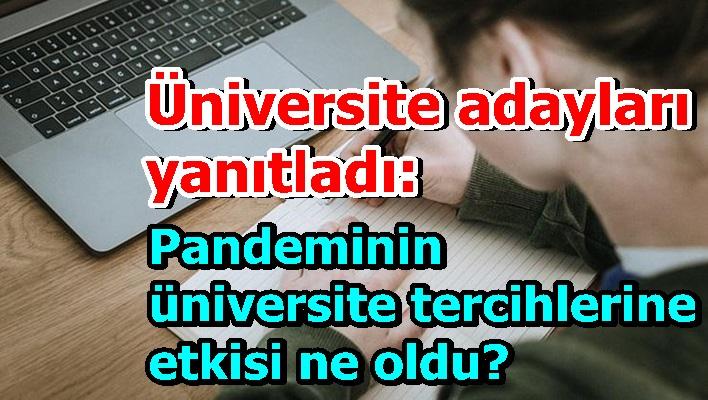 Üniversite adayları yanıtladı: Pandeminin üniversite tercihlerine etkisi ne oldu?