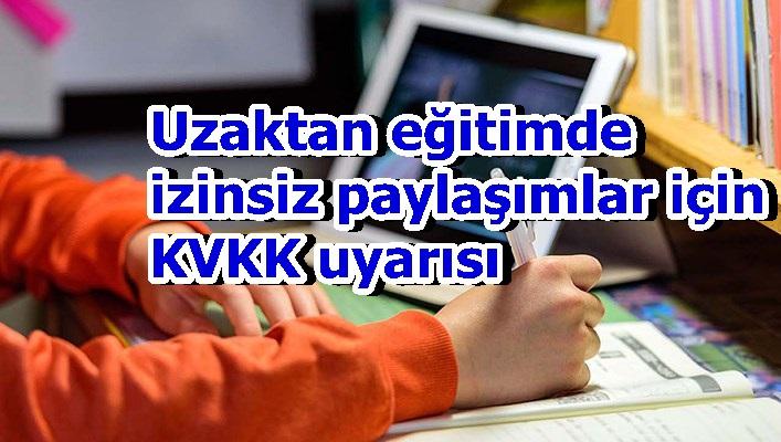 Uzaktan eğitimde izinsiz paylaşımlar için KVKK uyarısı
