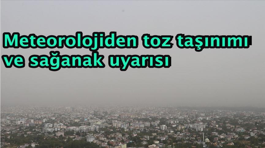 Meteorolojiden toz taşınımı ve sağanak uyarısı