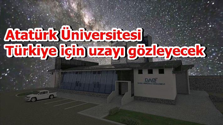 Atatürk Üniversitesi Türkiye için uzayı gözleyecek
