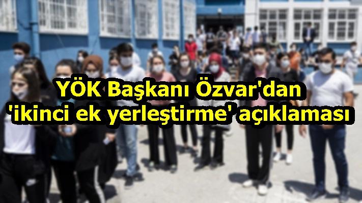 YÖK Başkanı Özvar'dan 'ikinci ek yerleştirme' açıklaması