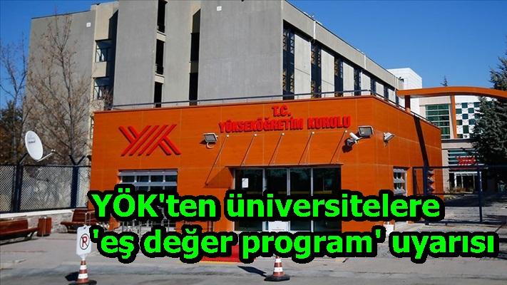 YÖK'ten üniversitelere 'eş değer program' uyarısı