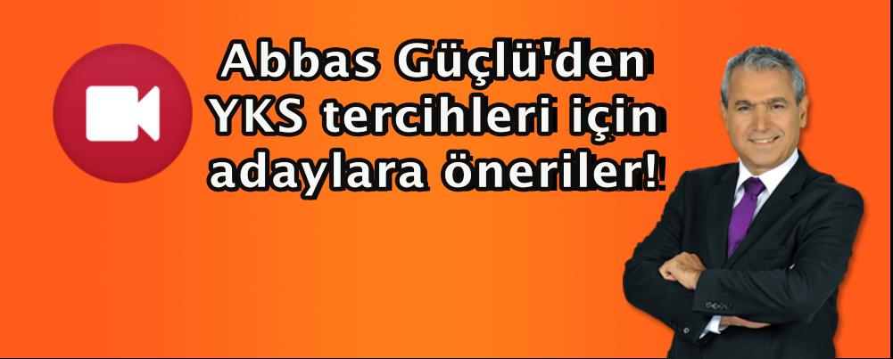 Abbas Güçlü'den YKS tercihleri için adaylara öneriler!