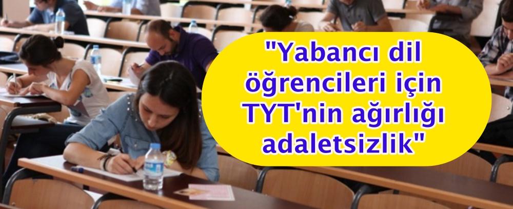 """""""Yabancı dil öğrencileri için TYT'nin ağırlığı adaletsizlik"""""""