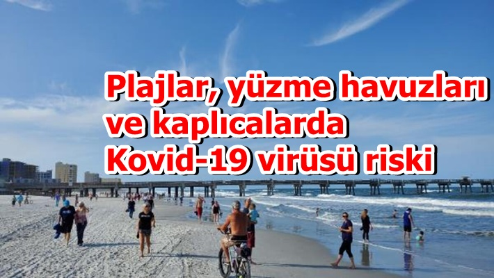 Plajlar, yüzme havuzları ve kaplıcalarda Kovid-19 virüsü riski