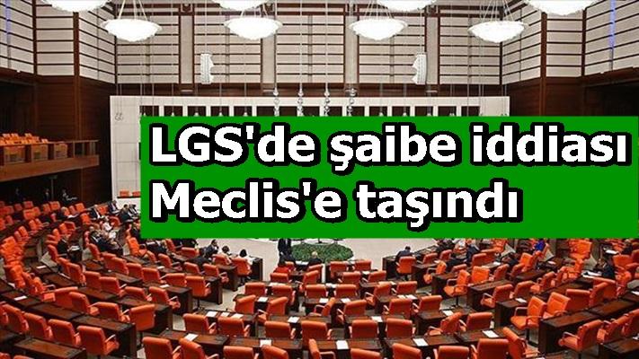 LGS'de şaibe iddiası Meclis'e taşındı