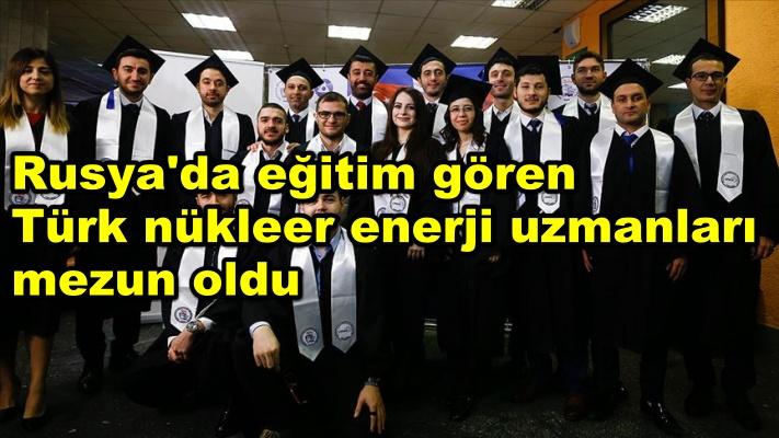 Rusya'da eğitim gören Türk nükleer enerji uzmanları mezun oldu
