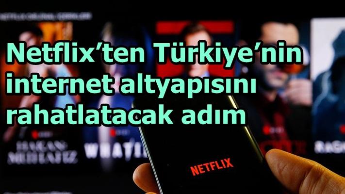 Netflix'ten Türkiye'nin internet altyapısını rahatlatacak adım