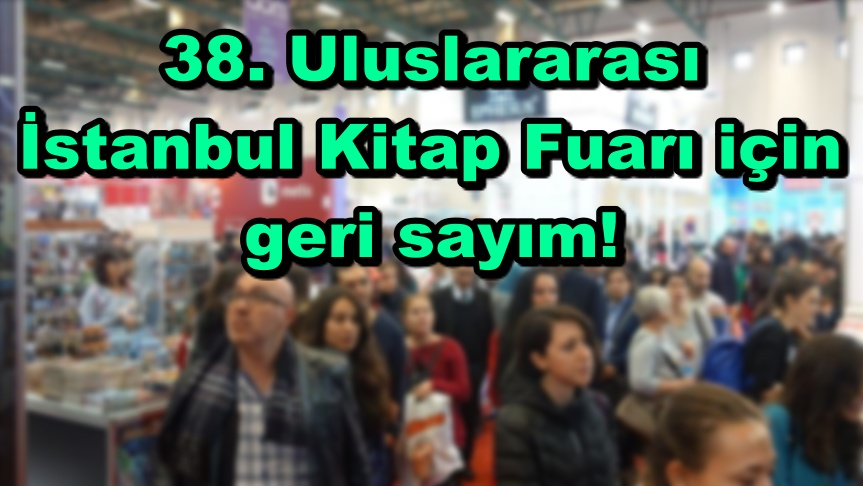 '38. Uluslararası İstanbul Kitap Fuarı' için geri sayım!