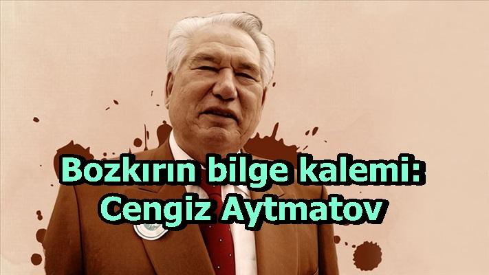 Bozkırın bilge kalemi: Cengiz Aytmatov