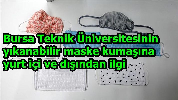 Bursa Teknik Üniversitesinin yıkanabilir maske kumaşına yurt içi ve dışından ilgi