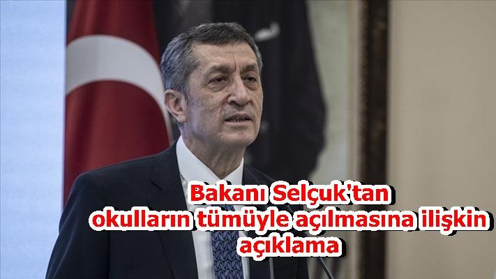 Bakanı Selçuk'tan okulların tümüyle açılmasına ilişkin açıklama