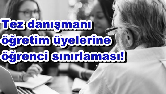 Tez danışmanı öğretim üyelerine öğrenci sınırlaması!