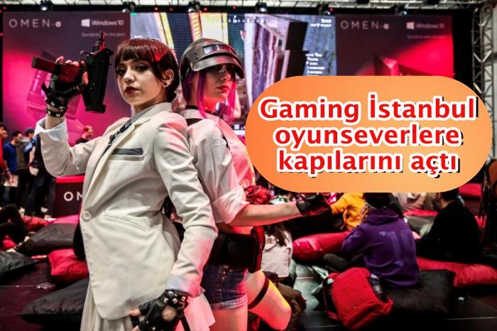 Gaming İstanbul oyunseverlere kapılarını açtı