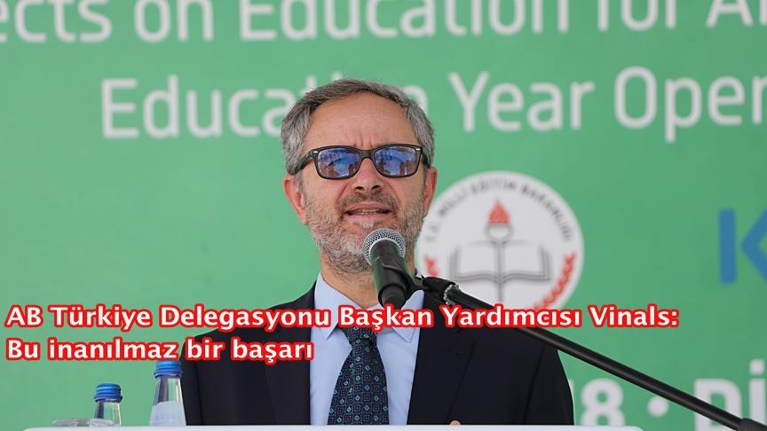 AB Türkiye Delegasyonu Başkan Yardımcısı Vinals: Bu inanılmaz bir başarı