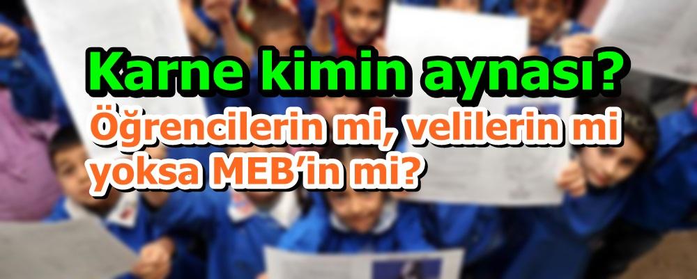 Karnekimin aynası? Öğrencilerin mi, velilerin mi yoksa MEB'in mi?