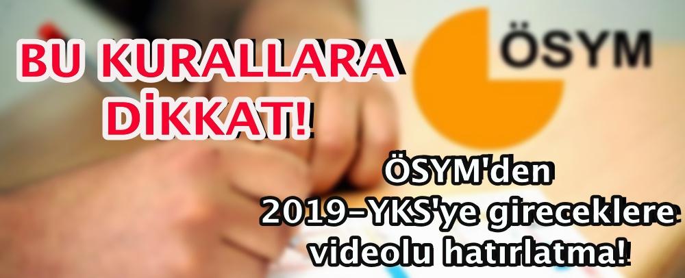 ÖSYM'den 2019-YKS'ye gireceklere videolu hatırlatma!