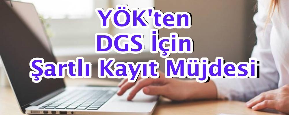 YÖK'ten DGS-2019 İçin Şartlı Kayıt Müjdesi