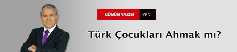Türk Çocukları Ahmak mı?