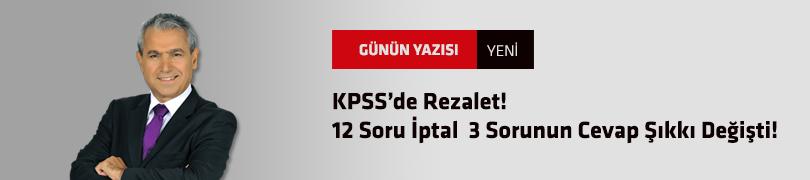 KPSS'de Rezalet! 12 Soru İptal  3 Sorunun Cevap Şıkkı Değişti!