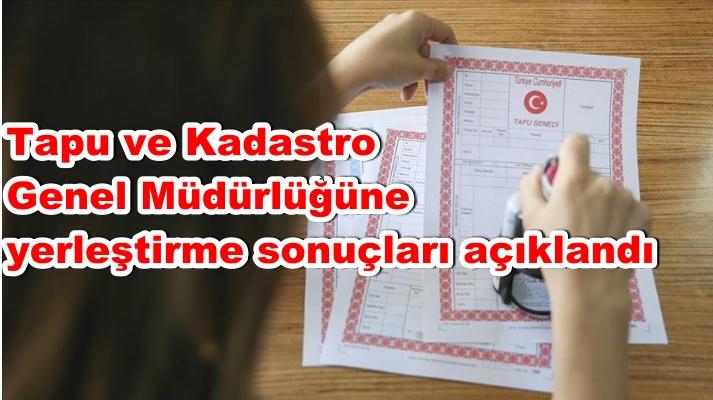 Tapu ve Kadastro Genel Müdürlüğüne yerleştirme sonuçları açıklandı