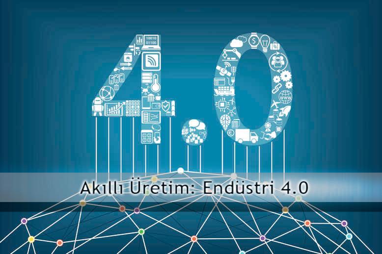 Akıllı Üretim: Endüstri 4.0