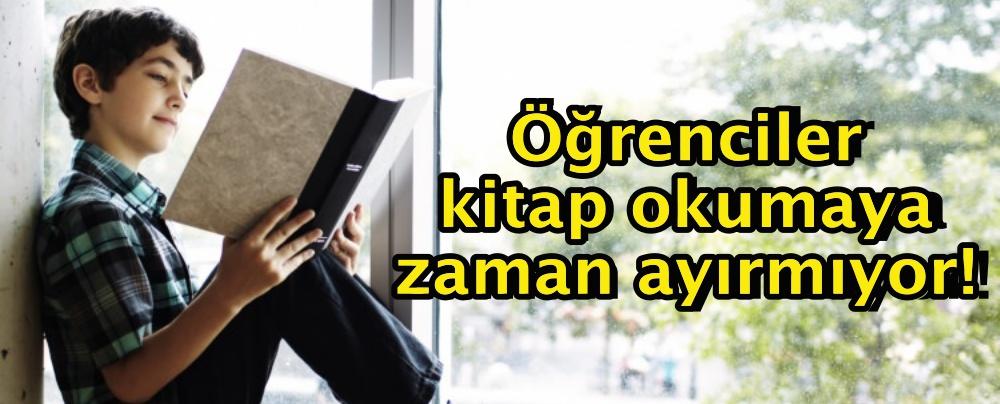 Öğrenciler kitap okumaya zaman ayırmıyor!