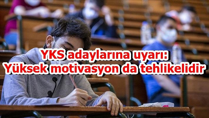 YKS adaylarına uyarı: Yüksek motivasyon da tehlikelidir