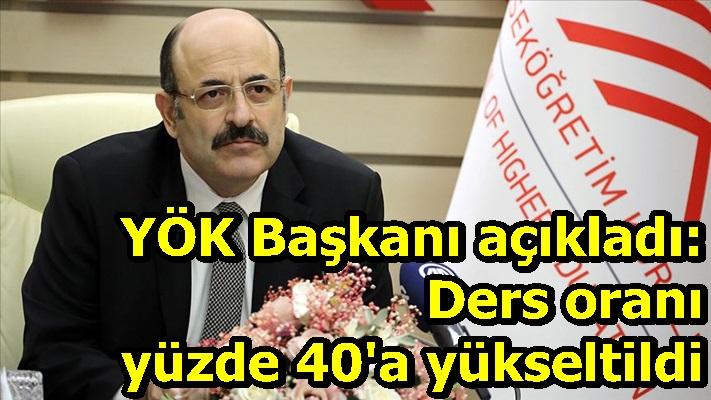 YÖK Başkanı açıkladı: Ders oranı yüzde 40'a yükseltildi