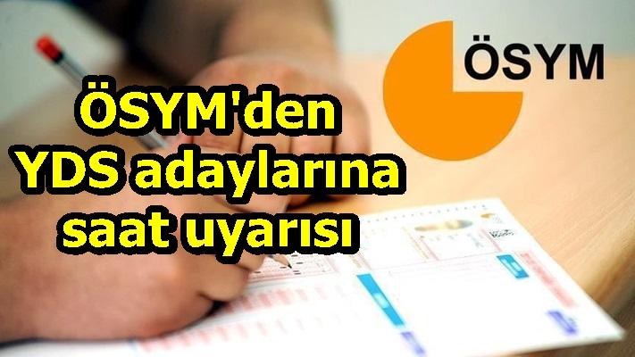ÖSYM'den YDS adaylarına saat uyarısı