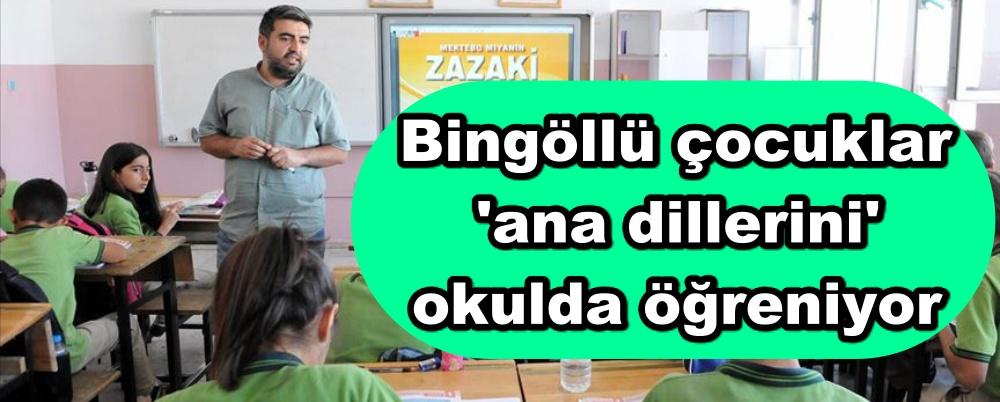Bingöllü çocuklar 'ana dillerini' okulda öğreniyor