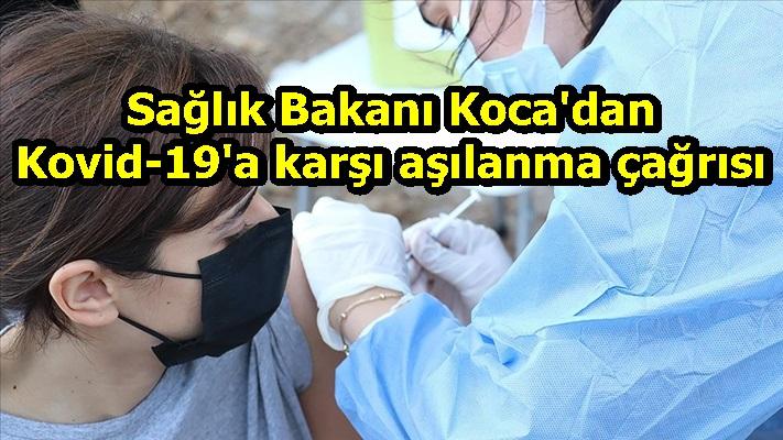 Sağlık Bakanı Koca'dan Kovid-19'a karşı aşılanma çağrısı