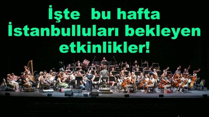 İşte  bu hafta İstanbulluları bekleyen etkinlikler!
