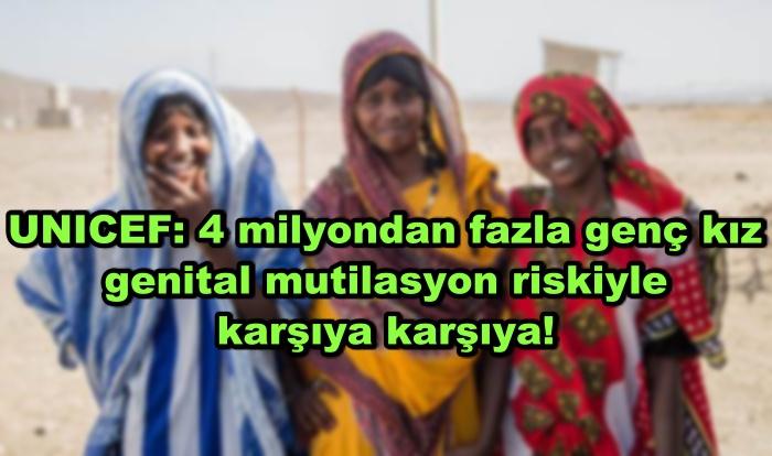 UNICEF: 4 milyondan fazla genç kız genital mutilasyon riskiyle karşıya karşıya!