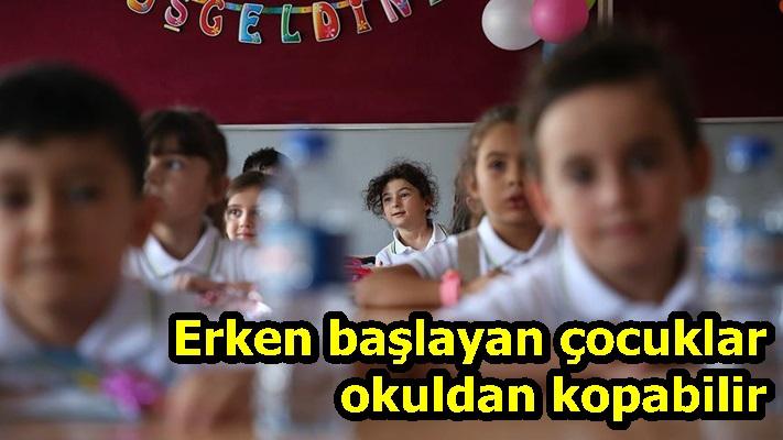 Erken başlayan çocuklar okuldan kopabilir