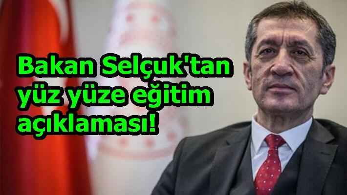 Bakan Selçuk'tan yüz yüze eğitim açıklaması!