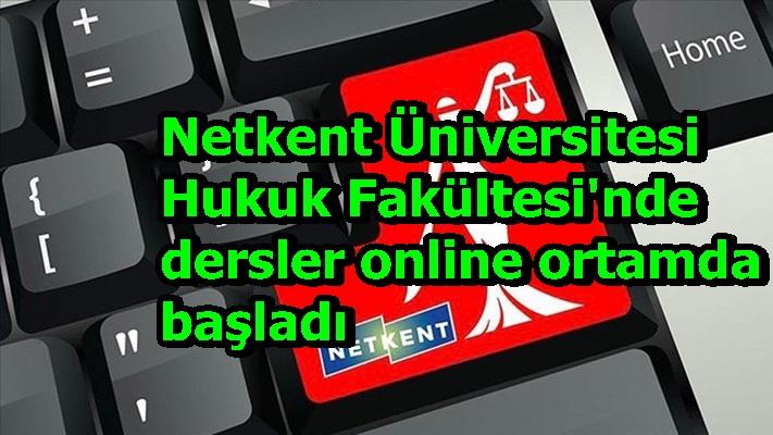 Netkent Üniversitesi Hukuk Fakültesi'nde dersler online ortamda başladı