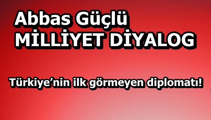 Türkiye'nin ilk görmeyen diplomatı!