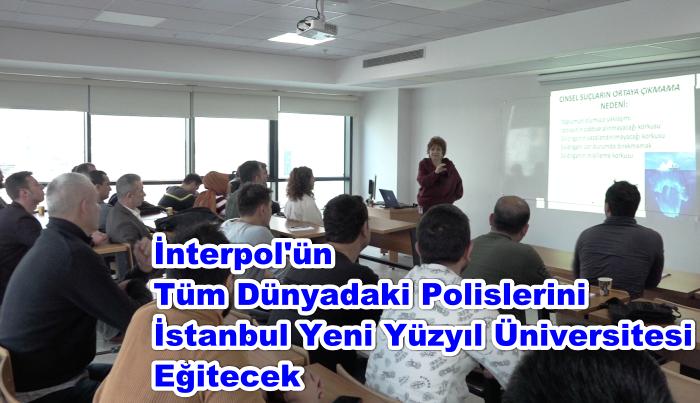 İnterpol'ün Tüm Dünyadaki Polislerini İstanbul Yeni Yüzyıl Üniversitesi Eğitecek