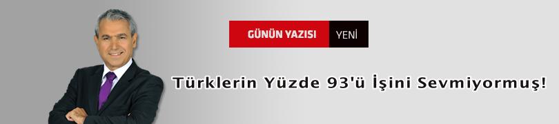 Türklerin Yüzde 93'ü İşini Sevmiyormuş!