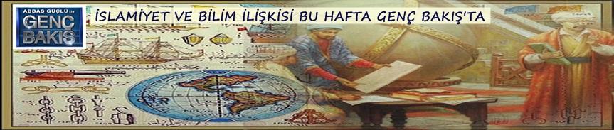 İSLAMİYET VE BİLİM İLİŞKİSİ GENÇ BAKIŞ'TA...