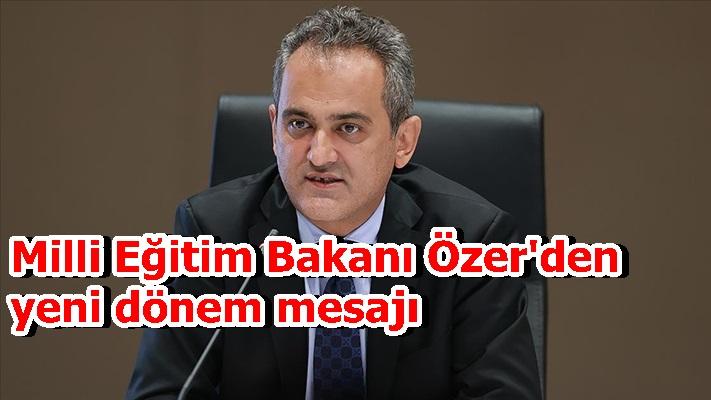 Milli Eğitim Bakanı Özer'den yeni dönem mesajı