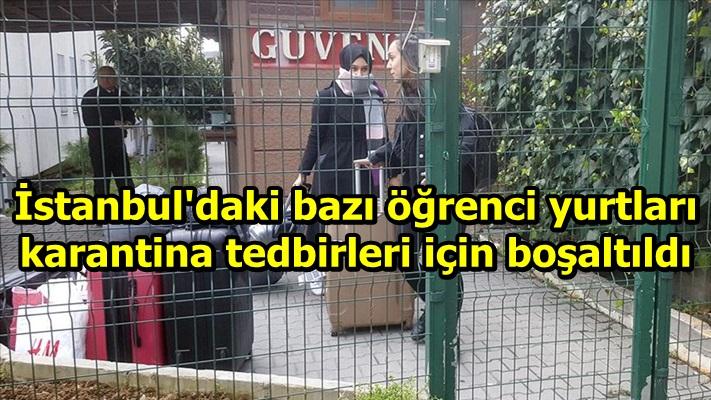 İstanbul'daki bazı öğrenci yurtları karantina tedbirleri için boşaltıldı
