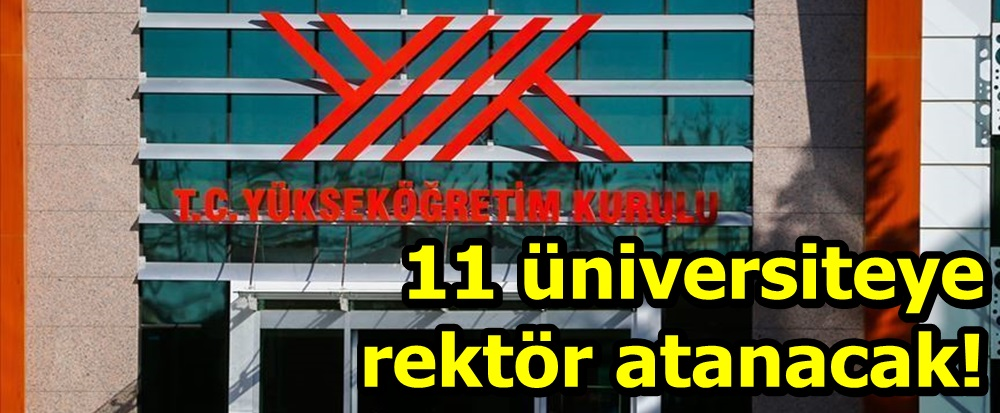 11 üniversiteye rektör atanacak!