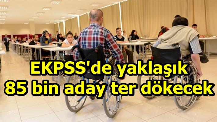 EKPSS'de yaklaşık 85 bin aday ter dökecek
