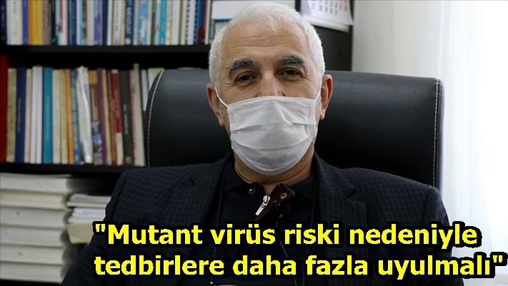 """""""Mutant virüs riski nedeniyle tedbirlere daha fazla uyulmalı"""""""