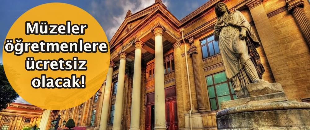 Müzeler öğretmenlere ücretsiz olacak!