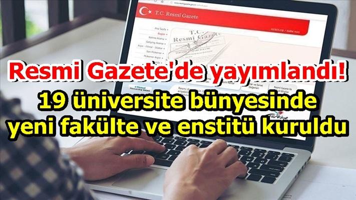 Resmi Gazete'de yayımlandı! 19 üniversite bünyesinde yeni fakülte ve enstitü kuruldu