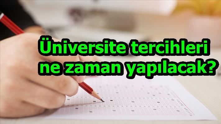 Üniversite tercihleri ne zaman yapılacak?
